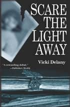 Scare the Light Away ebook by Vicki Delany