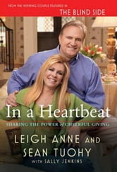 In a Heartbeat - Sharing the Power of Cheerful Giving ebook by Leigh Anne Tuohy,Sean Tuohy,Sally Jenkins
