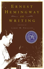 Ernest Hemingway on Writing ebook by Larry W. Phillips
