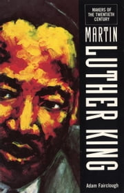 The Makers Of the 20th Century: Martin Luther King ebook by Adam Fairclough