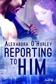 Reporting to Him ebook by Alexandra O'Hurley