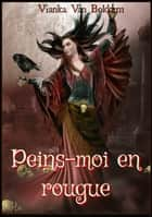Peins-moi en rouge ebook by Vianka Van Bokkem