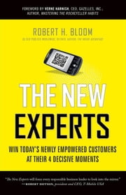 The New Experts: Win Today's Newly Empowered Customers At Their 4 Decisive Moments ebook by Bob Bloom