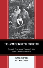 The Japanese Family in Transition - From the Professional Housewife Ideal to the Dilemmas of Choice ebook by Suzanne Hall Vogel,Steven K. Vogel