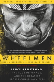 Wheelmen - Lance Armstrong, the Tour de France, and the Greatest Sports Conspiracy Ever ebook by Reed Albergotti, Vanessa O'Connell