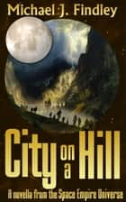 City On a Hill ebook by Michael J. Findley