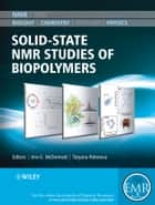 Solid State NMR Studies of Biopolymers ebook by Anne E. McDermott,Tatyana Polenova