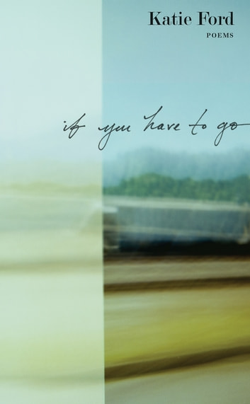 If You Have to Go - Poems ebook by Katie Ford