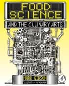 Food Science and the Culinary Arts ebook by Mark Gibson