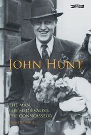 John Hunt - The Man, The Medievalist, The Connoisseur ebook by Brian O'Connell