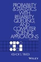 Probability and Statistics with Reliability, Queuing, and Computer Science Applications ebook by Kishor S. Trivedi