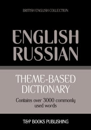 Theme-based dictionary British English-Russian - 3000 words ebook by Andrey Taranov