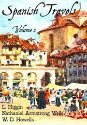 Spanish Travels, Volume 2 ebook by L. Higgin, Nathaniel Armstrong Wells, W. D. Howells