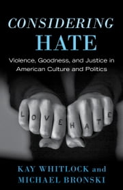 Considering Hate - Violence, Goodness, and Justice in American Culture and Politics ebook by Kay Whitlock,Michael Bronski