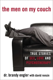 The Men on My Couch - True Stories of Sex, Love and Psychotherapy ebook by Brandy Engler,David Rensin