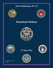 Joint Publication JP 3-27 Homeland Defense 29 July 2013 ebook by United States Government  US Army
