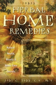 Jude's Herbal Home Remedies - Natural Health, Beauty & Home-Care Secrets eBook by Jude Todd