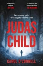 Judas Child - a taut and twisting thriller that will keep you hooked ebook by Carol O'Connell