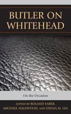 Butler on Whitehead - On the Occasion ebook by Roland Faber, Michael Halewood, Deena Lin,...