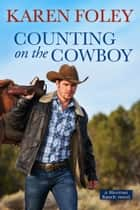 Counting on the Cowboy ebook by Karen Foley