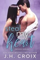 Steal My Heart ebook by J.H. Croix