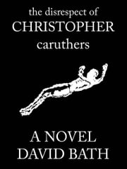 The Disrespect of Christopher Caruthers ebook by Dave Bath