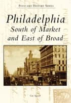 Philadelphia - South of Market and East of Broad ebook by Gus Spector