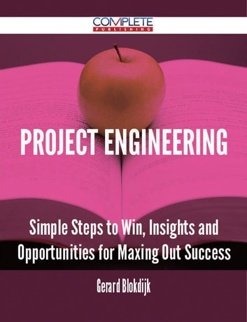 Project Engineering - Simple Steps to Win, Insights and Opportunities for Maxing Out Success ebook by Gerard Blokdijk