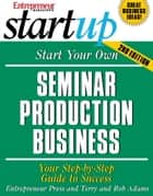 Start Your Own Seminar Production Business ebook by Entrepreneur Press