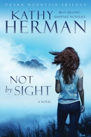 Not by Sight - A Novel ebook by Kathy Herman