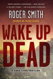 Wake Up Dead - A Cape Town Thriller ebook by Roger Smith
