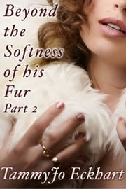 Beyond the Softness of His Fur: Volume 2 ebook by TammyJo Eckhart