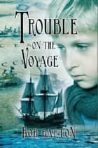 Trouble on the Voyage ebook by Bob Barton
