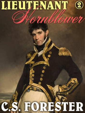 Lieutenant Hornblower - Horatio Hornblower #2 ebook by C.S. Forester