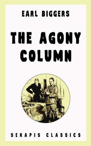 The Agony Column Serapis Classics Ebook By Earl Biggers
