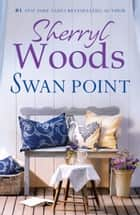 Swan Point (A Sweet Magnolias Novel, Book 11) ebook by Sherryl Woods