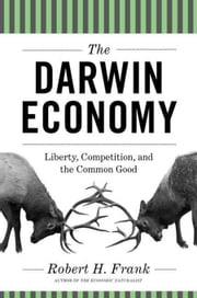 The Darwin Economy: Liberty, Competition, and the Common Good ebook by Frank, Robert H.