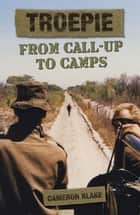 Troepie: From Call-Up to Camps ebook by Cameron Blake
