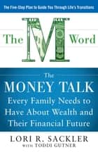 THE M WORD: The Money Talk every Family Needs to have about Wealth and their Financial Future ebook by Lori Sackler