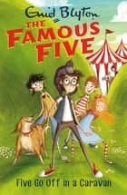 Five Go Off In A Caravan - Book 5 ebook by Enid Blyton