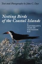 Nesting Birds of the Coastal Islands ebook by John C. Dyes