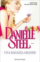 Una ragazza grande eBook by Danielle Steel