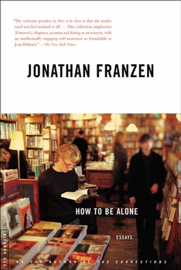 How to Be Alone - Essays ebook by Jonathan Franzen