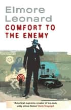 Comfort To The Enemy ebook by Elmore Leonard