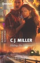 Hiding His Witness ebook by C.J. Miller