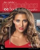 The Adobe Photoshop CC Book for Digital Photographers (2017 release) ebook by