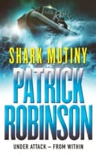The Shark Mutiny eBook by Patrick Robinson