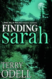 Finding Sarah - A Pine Hills Police Romantic Suspense ebook by Terry Odell