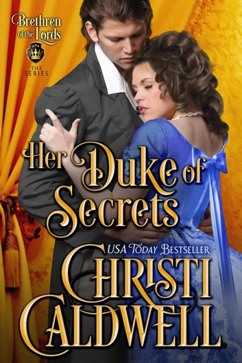 Her Duke of Secrets - The Brethren of the Lords, #2 ebook by Christi Caldwell