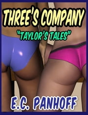 Three's Company (Taylor's Tales) ebook by E.C. Panhoff
